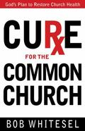 Cure for the Common Church : God's Plan to Restore Church Health