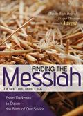 Finding the Messiah : From Darkness to Dawn--The Birth of Our Savior