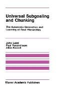 Universal Subgoaling and Chunking The Automatic Generation and Learning of Goal Hierarchies