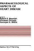 Pharmacological Aspects of Heart Disease Proceedings of an International Symposium on Heart ...