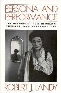 Persona and Performance The Meaning of Role in Drama and Therapy