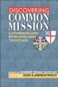 Discovering Common Mission Lutherans and Episcopalians Together