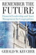 Remember the Future Financial Leadership And Asset Management for Congregations