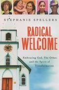 Radical Welcome Embracing God, the Other and the Spirit of Transformation