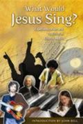 What Would Jesus Sing? Experimentation and Tradition in Church Music