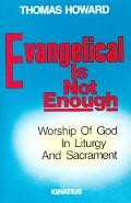 Evangelical Is Not Enough Worship of God in Liturgy and Sacrament