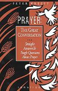 Prayer The Great Conversation  Straight Answers to Tough Questions About Prayer