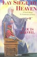 Lay Siege to Heaven A Novel About Saint Catherine of Siena
