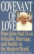Covenant of Love Pope John Paul II on Sexuality, Marriage, and Family in the Modern World