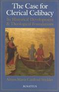 Case for Clerical Celibacy Its Historical Development and Theological Foundations