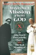 We're on a Mission from God The Generation X Guide to John Paul Ii, and the Catholic Church,...