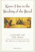 Know Him in the Breaking of the Bread A Guide to the Mass