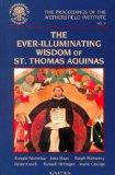 The Ever Illuminating Wisdom of St. Thomas Aquinas (Proceedings of the Wethersfield Institute)