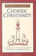 Catholic Christianity A Complete Catechism of Catholic Beliefs Based on the Catechism of the...