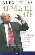 No Price Too High A Pentecostal Preacher Becomes Catholic The Inspriational Story Of Alex Jones