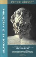 Philosophy 101 by Socrates An Introduction to Philosophy Via Plato's Apology