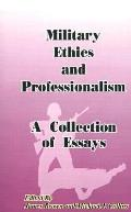 Military Ethics and Professionalism A Collection of Essays