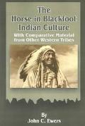 Horse in Blackfoot Indian Culture With Comparative Material from Other Western Tribes