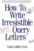 How to Write Irresistable Query Letters