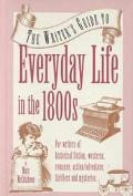 The Writer's Guide to Everyday Life in the 1800's
