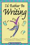 I'd Rather Be Writing; A Guide to Finding More Time, Getting Organized, Completing More Proj...