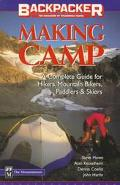 Making Camp The Complete Guide for Hikers, Mountain Bikers, Paddlers & Skiers
