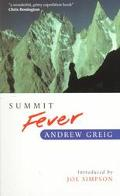 Summit Fever An Armchair Climber's Initiation to Glencoe, Mortal Terror and the Himalayan Ma...