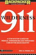 Wilderness 911 A Step-By-Step Guide for Medical Emergencies and Improvised Care in the Backc...