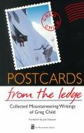 Postcards from the Ledge Collected Mountaineering Wrtings of Greg Child