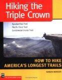 Hiking the Triple Crown : Appalachian Trail - Pacific Crest Trail - Continental Divide Trail...
