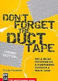 Don't Forget the Duct Tape Tips & Tricks for Repairing & Maintaining Outdoor & Travel Gear