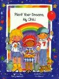 Plant Your Dreams, My Child