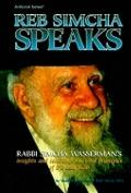 Reb Simcha speaks: Rabbi Simcha Wasserman's insights and teachings on vital principles of li...