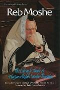 Reb Moshe The Life and Ideals of Hagaon Rabbi Moshe Feinstein