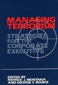 Managing Terrorism: Strategies for the Corporate Executive - Patrick J. Montana - Hardcover