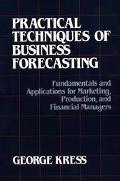 Practical Techniques of Business Forecasting Fundamentals and Applications for Marketing, Pr...