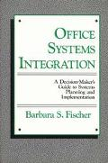 Office Systems Integration A Decision-Maker's Guide to Systems Planning and Implementation