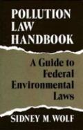 Pollution Law Handbook A Guide to Federal Environmental Laws