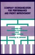 Company Reorganization for Performance and Profit Improvement A Guide for Operating Executiv...