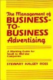The Management of Business-to-Business Advertising: A Working Guide for Small to Mid-size Co...