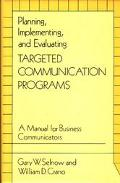 Planning, Implementing, and Evaluating Targeted Communication Programs A Manual for Business...