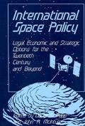 International Space Policy Legal, Economic, and Strategic Options for the Twentieth Century ...