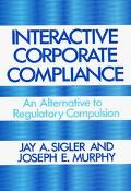 Interactive Corporate Compliance An Alternative to Regulatory Compulsion