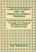 Land Investment and the Predevelopment Process A Guide for Finance and Real Estate Professio...
