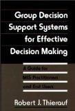 Group Decision Support Systems for Effective Decision Making: A Guide for MIS Practitioners ...