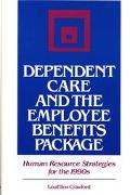 Dependent Care and the Employee Benefits Package Human Resource Strategies for the 1990s