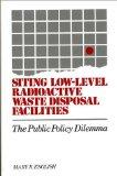 Siting Low-Level Radioactive Waste Disposal Facilities: The Public Policy Dilemma (Bibliogra...