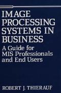 Image Processing Systems in Business A Guide for Mis Professionals and End Users