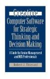 Creative Computer Software for Strategic Thinking and Decision Making: A Guide for Senior Ma...