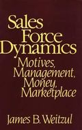Sales Force Dynamics Motives, Management, Money, Marketplace